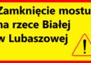 Zamknięcie mostu w Lubaszowej – od 10 czerwca.