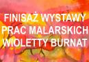 Finisaż wystawy prac Wioletty Burnat