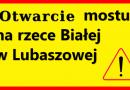 Komunikat Powiatowego Zarządu Dróg: 30 listopada – wznowienie ruchu na moście w Lubaszowej