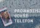 """Prowadzisz? Odłóż telefon"""